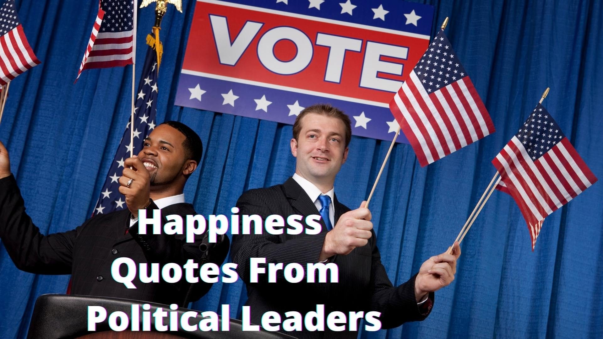 short happiness quotes from political leaders